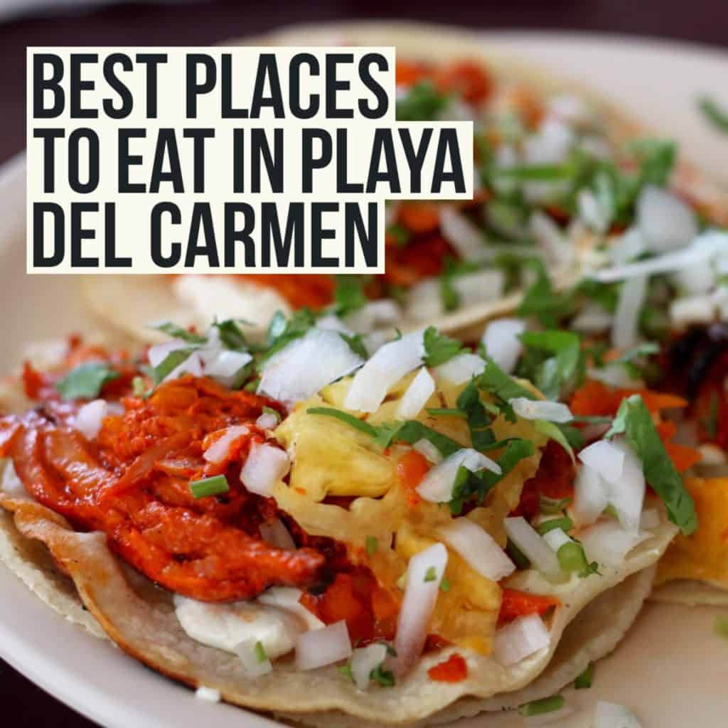 A post filled with the best restaurants and local spots for delicious food in Playa del Carmen, Mexico, just one hour from Cancun.