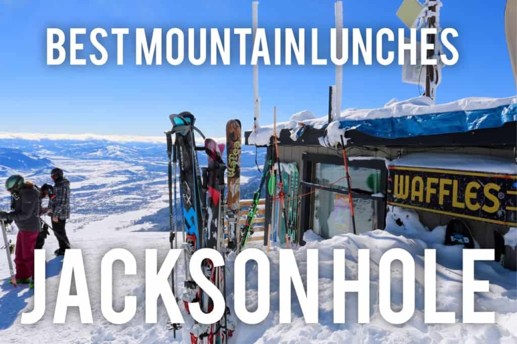 Female Foodie Jackson Hole: Best Mountain Lunches
