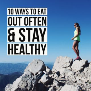 10 Ways To Eat Out Often and Stay Healthy