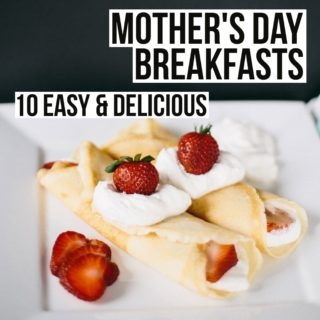 10 Easy & Delicious Mother's Day Breakfasts