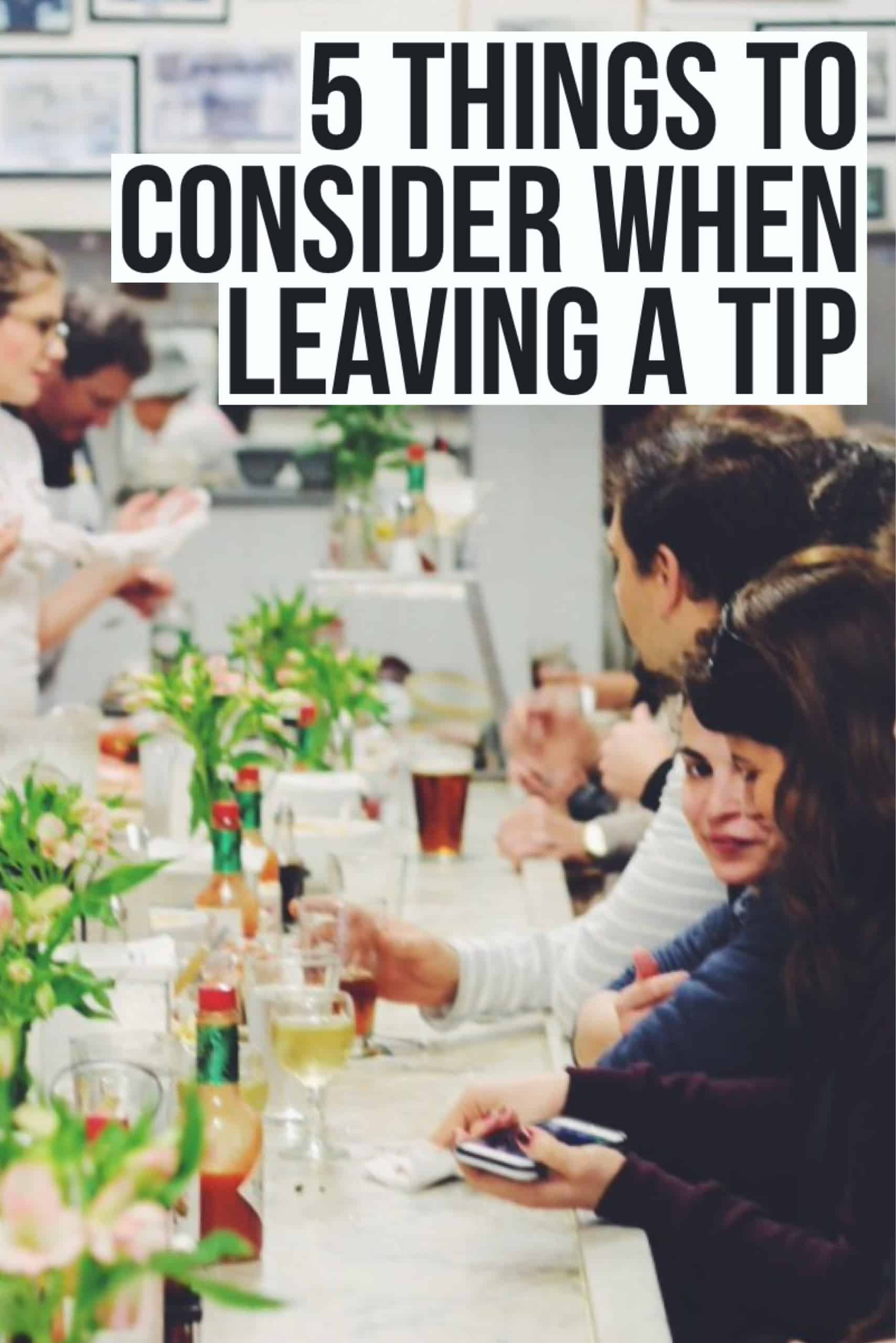 5 Things to Consider When Leaving a Tip. The do's and don'ts of tipping in a restaurant.