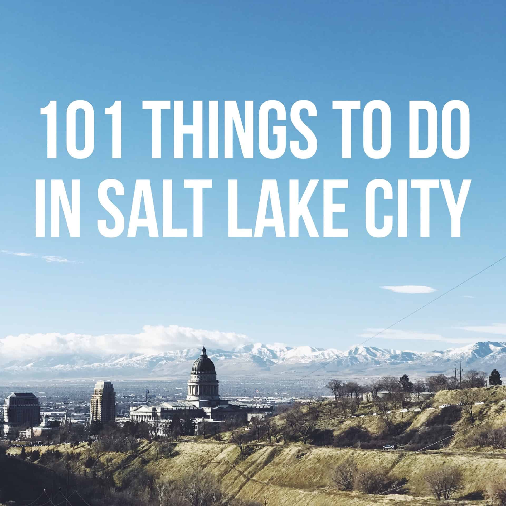 Downtown Salt Lake City Living: 101 Things To Do In Salt Lake City: A Local's Guide